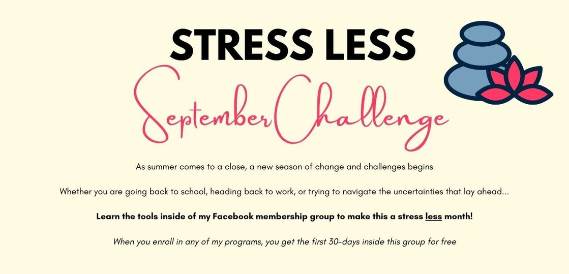 Stress Less September Challenge is happening inside of my Facebook membership group starting September first. The button below takes you to the main website to learn more about my programs and how to get access to the Facebook group.
